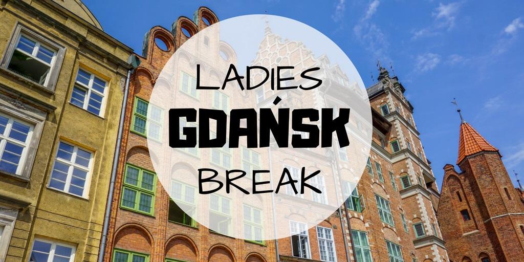 """""""Ladies Break"""" w Gdańsku, czyli subiektywny przewodnik (nie tylko) dla kobiet"""